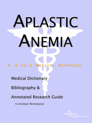 Aplastic Anemia - A Medical Dictionary, Bibliography, and Annotated Research Guide to Internet References by ICON Health Publications