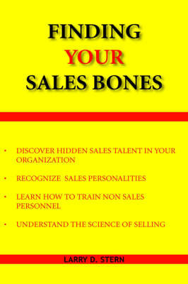 Finding Your Sales Bones by Larry, D. Stern