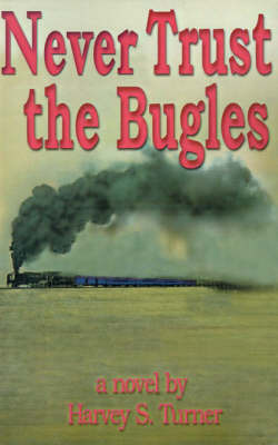 Never Trust the Bugles by Harvey Stewart Turner