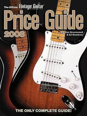 The Official Vintage Guitar Price Guide: 2008 by Alan Greenwood