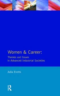Women and Career: Themes and Issues In Advanced Industrial Societies by Julia Evetts image