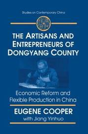 The Artisans and Entrepreneurs of Dongyang County: Economic Reform and Flexible Production in China by Terry L Cooper