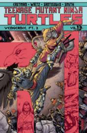 Teenage Mutant Ninja Turtles Volume 13 Vengeance Part 2 by Kevin B Eastman