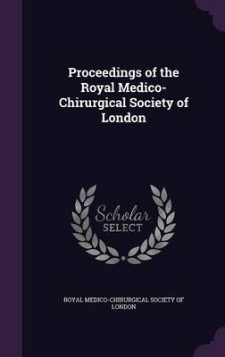 Proceedings of the Royal Medico-Chirurgical Society of London
