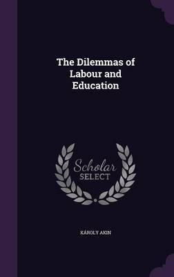 The Dilemmas of Labour and Education by Karoly Akin * image