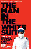 The Man in the White Suit: The Stig, Le Mans, the Fast Lane and Me by Ben Collins