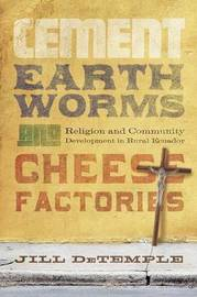 Cement, Earthworms, and Cheese Factories by Jill DeTemple