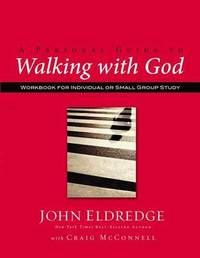 A Personal Guide to Walking with God by John Eldredge
