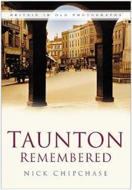 Taunton Remembered by Nick Chipchase