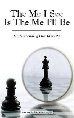 The Me I See Is the Me I'll Be by Ronnie D Henderson Sr