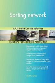 Sorting Network a Clear and Concise Reference by Gerardus Blokdyk