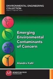 Emerging Environmental Contaminants of Concern by Alandra Kahl