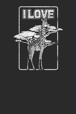 I Love Giraffe by Giraffe Publishing
