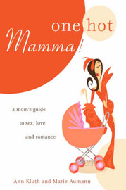 One Hot Mamma!: A Mom's Guide to Sex, Love, and Romance by Ann Kluth image