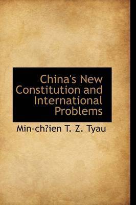 China's New Constitution and International Problems by Min-Chien T.Z. Tyau