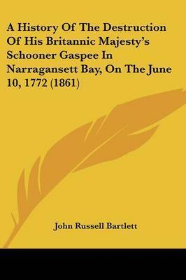 A History of the Destruction of His Britannic Majesty's Schooner Gaspee in Narragansett Bay, on the June 10, 1772 (1861) by John Russell Bartlett