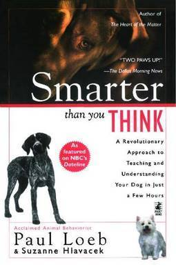 Smarter Than You Think: A Revolutionary Approach to Teaching and Understanding your Dog in just by Paul Loeb