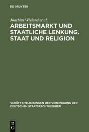 Arbeitsmarkt Und Staatliche Lenkung. Staat Und Religion by Joachim Wieland