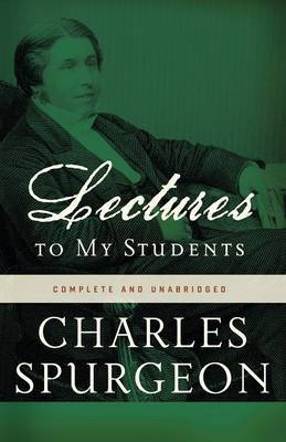 Lectures to My Students by Charles H Spurgeon