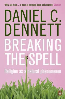 Breaking the Spell by Daniel C Dennett