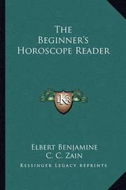 The Beginner's Horoscope Reader by Elbert Benjamine