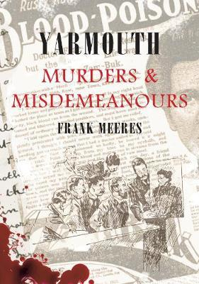 Yarmouth Murders & Misdemeanours by Frank Meeres