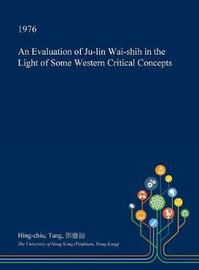 An Evaluation of Ju-Lin Wai-Shih in the Light of Some Western Critical Concepts by Hing-Chiu Tang image