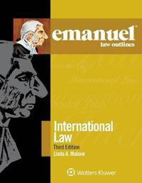 Emanuel Law Outlines for International Law by Linda A Malone