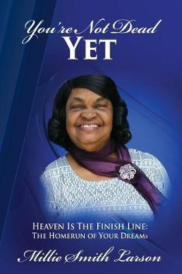 You Are Not Dead Yet by MS Millie Smith Larson