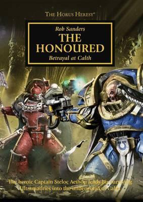 Horus Heresy: The Honoured by Rob Sanders