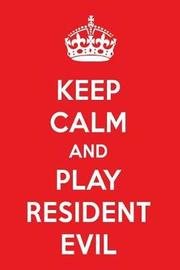 Keep Calm and Play Resident Evil by Perfect Papers