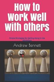 How to Work Well with Others by Andrew Bennett