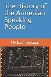 The History of the Armenian Speaking People by Michael Boyajian