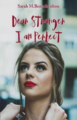 Dear Stranger, I am perfect by Sarah M Benachenhou