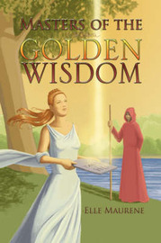 Masters of the Golden Wisdom by Elle Maurene