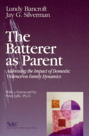 The Batterer as Parent: Addressing the Impact of Domestic Violence on Family Dynamics by R.Lundy Bancroft image