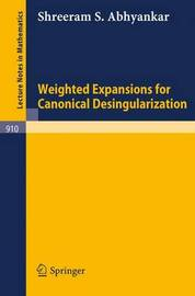Weighted Expansions for Canonical Desingularization by Shreeram S. Abhyankar