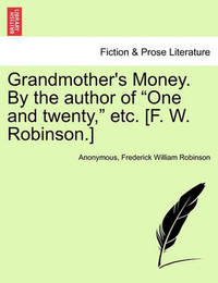 """Grandmother's Money. by the Author of """"One and Twenty,"""" Etc. [F. W. Robinson.] by * Anonymous"""