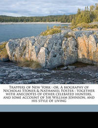 Trappers of New York: Or, a Biography of Nicholas Stoner & Nathaniel Foster; Together with Anecdotes of Other Celebated Hunters, and Some Account of Sir William Johnson, and His Style of Living by Jeptha Root Simms