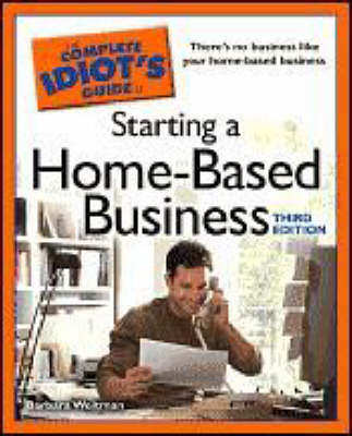 The Complete Idiot's Guide to Starting a Home-based Business by Barbara Weltman