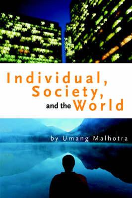 Individual, Society, and the World by Umang Malhotra