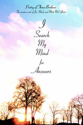 I Search My Mind for Answers: Poetry of Three Brothers by Matt McCallister
