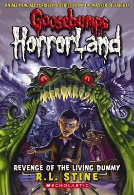 Revenge of the Living Dummy (Goosebumps: HorrorLand #1) by R.L. Stine