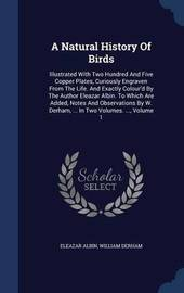 A Natural History of Birds by Eleazar Albin