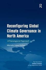 Reconfiguring Global Climate Governance in North America by Marcela Lopez-vallejo