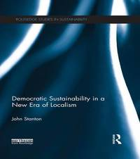 Democratic Sustainability in a New Era of Localism by John Stanton