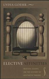 Elective Affinities by Lydia Goehr