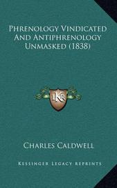 Phrenology Vindicated and Antiphrenology Unmasked (1838) by Charles Caldwell