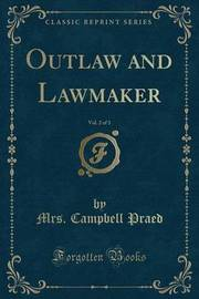 Outlaw and Lawmaker, Vol. 2 of 3 (Classic Reprint) by Mrs Campbell Praed