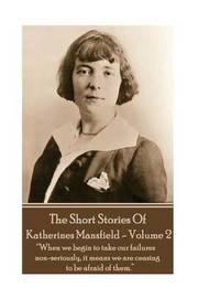 Katherine Mansfield - The Short Stories - Volume 2 by Katherine Mansfield